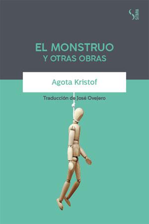 Agota Kristof | El monstruo y otras obras