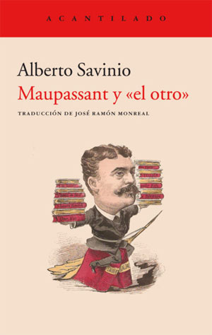 Alberto Savinio | Maupassant y «el otro»