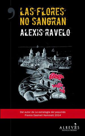 Alexis Ravelo   Las flores no sangran