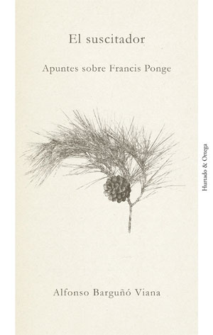 Alfonso Barguñó Viana | El suscitador. Apuntes sobre Francis Ponge