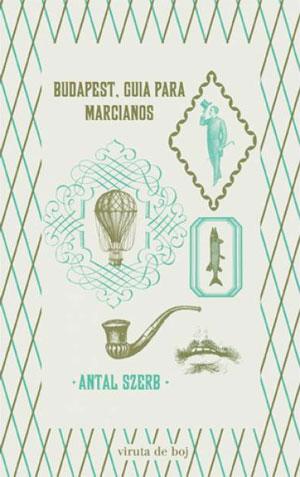 Antal Szerb | Budapest. Guía para marcianos