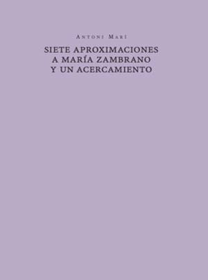 Antoni Marí | Siete aproximaciones a María Zambrano y un acercamiento