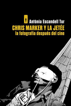 Chris Marker y La Jetée. La fotografía después del cine | Antònia Escandell Tur