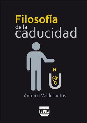 Antonio Valdecantos | Filosofía de la caducidad