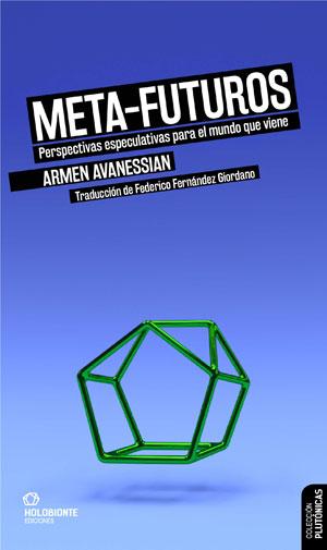 Armen Avanessian | Meta-futuros. Perspectivas especulativas para el mundo que viene