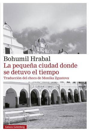 Bohumil Hrabal | La pequeña ciudad donde se detuvo el tiempo