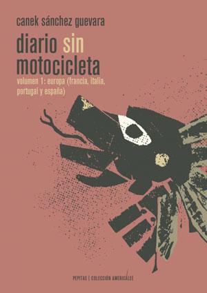 Canek Sánchez Guevara | Diario sin motocicleta. Volumen uno: Europa (Francia, Italia, España y Portugal)