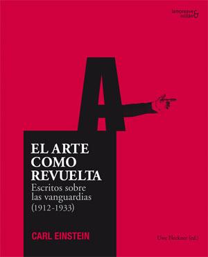 Carl Einstein | El arte como revuelta - Escritos sobre las vanguardias (1912-1933)