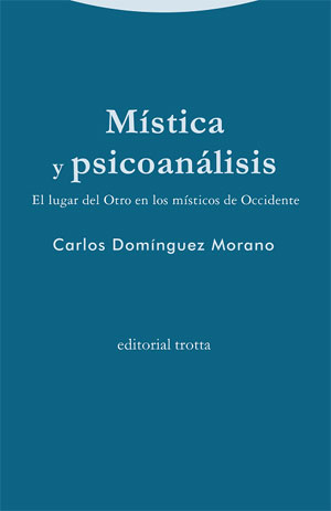 Carlos Domínguez Morano | Mística y psicoanálisis. El lugar del Otro en los místicos de Occidente