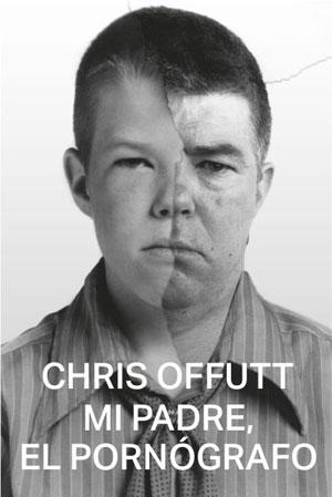 Chris Offutt | Mi padre, el pornógrafo