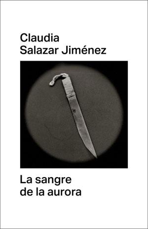 Claudia Salazar Jiménez | La sangre de la aurora