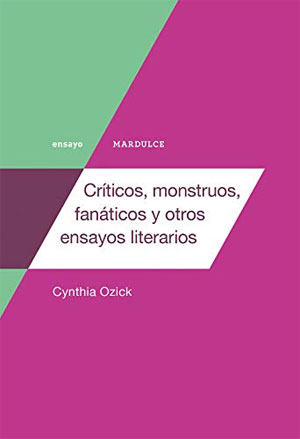 Cynthia Ozick   Críticos, monstruos, fanáticos y otros ensayos literarios