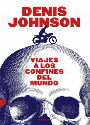 Denis Johnson | Viajes a los confines del mundo