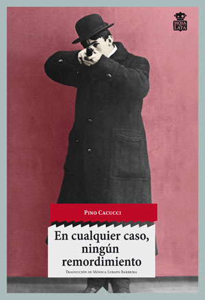 En cualquier caso, ningún remordimiento | Pino Cacucci