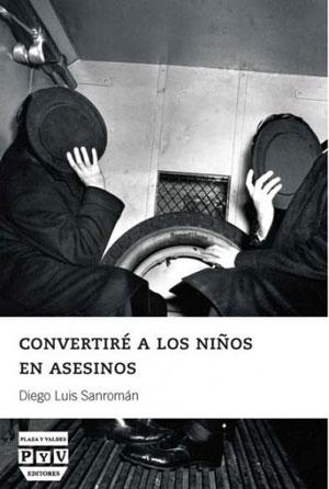 Convertiré a los niños en asesinos | Diego Luis Sanromán