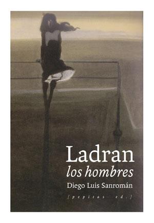 Diego Luis Sanromán | Ladran los hombres
