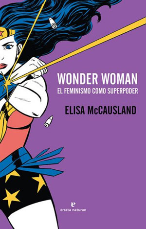 Elisa G. McCausland | Wonder Woman. El feminismo como superpoder