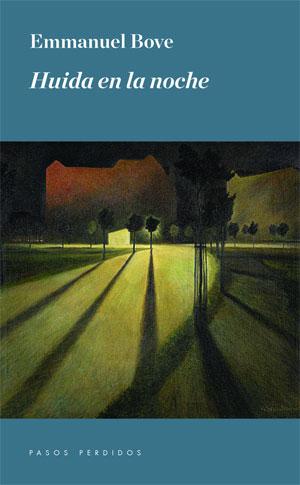 Emmanuel Bove | Huida en la noche