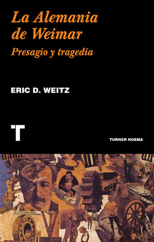 Eric D. Weitz | La Alemania de Weimar. Presagio y tragedia