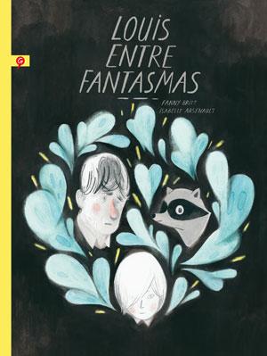 Fanny Britt e Isabelle Arsenault | Louis entre fantasmas