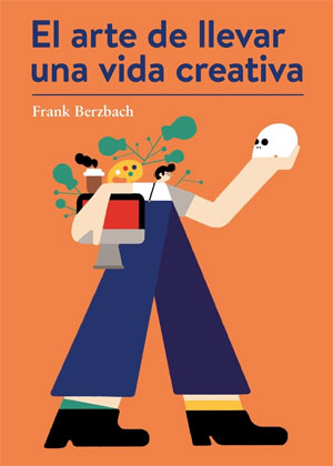 Frank Berzbach | El arte de llevar una vida creativa