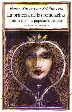 Franz Xaver von Schönwerth | La princesa de las remolachas y otros cuentos populares inéditos