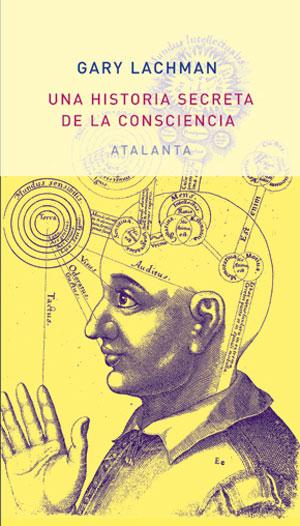 Una historia secreta de la consciencia | Gary Lachman