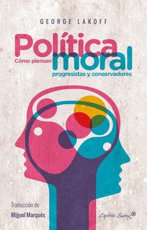 George Lakoff | Política moral: Cómo piensan progresistas y conservadores