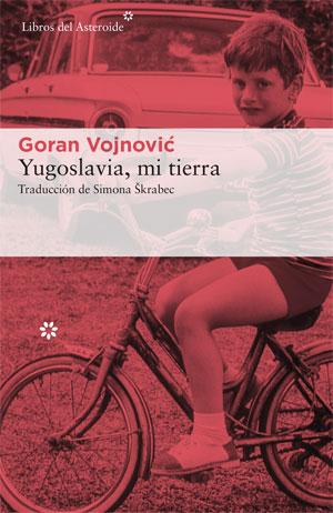 Goran Vojnović | Yugoslavia, mi tierra
