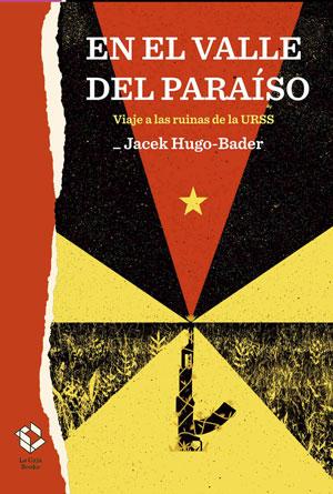Jacek Hugo-Bader   En el valle del paraíso