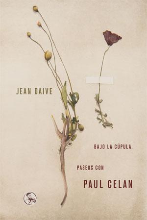 Jean Daive | Bajo la cúpula. Paseos con Paul Celan