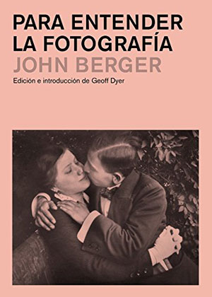 John Berger | Para entender la fotografía