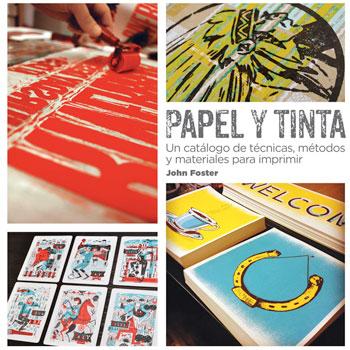 John Foster | Papel y tinta. Un catálogo de técnicas, métodos y materiales para imprimir