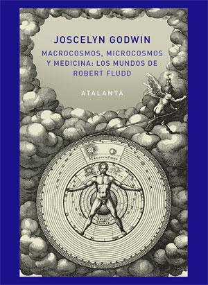Joscelyn Godwin | Macrocosmos, microcosmos y medicina: Robert Fludd