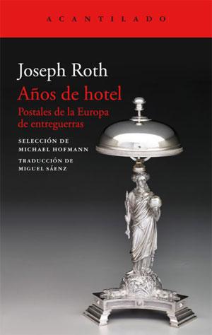 Joseph Roth | Años de hotel. Postales de la Europa de entreguerras
