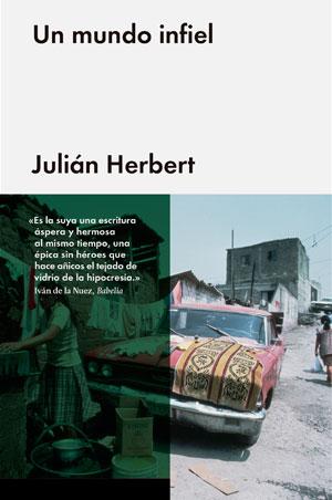 Julián Herbert | Un mundo infiel