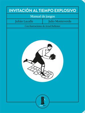 Julián Lacalle, Julio Monteverde | Invitación al tiempo explosivo. Manual de juegos