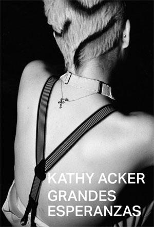 Kathy Acker | Grandes esperanzas