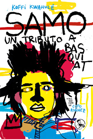 Koffi Kwahulé | Samo. Un tributo a Basquiat