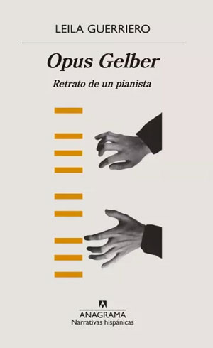 Leila Guerriero | Opus Gelber. Retrato de un pianista