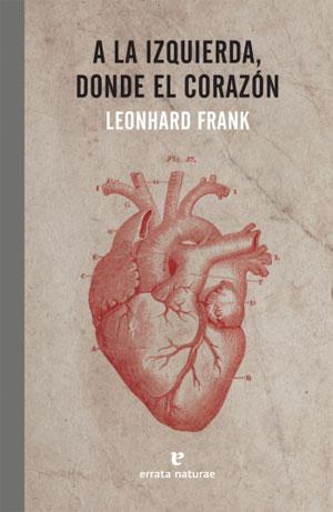 Leonhard Frank | A la izquierda, donde el corazón