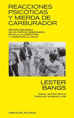 Lester Bangs | Reacciones psicóticas y mierda de carburador