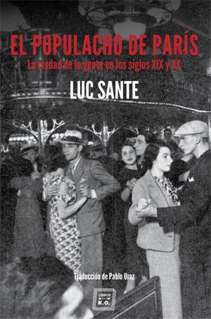 Luc Sante | El populacho de París
