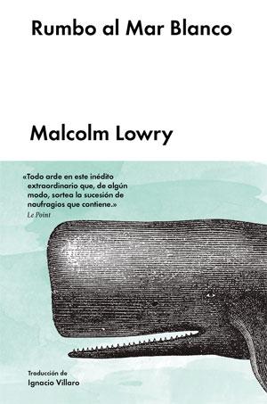 Malcolm Lowry | Rumbo al mar blanco