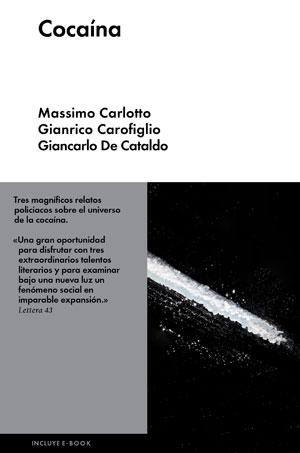 Massimo Carlotto, Gianrico Carofiglio, Giancarlo De Cataldo | Cocaínao