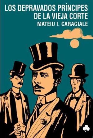 Mateiu I. Caragiale | Los depravados príncipes de la Vieja Corte