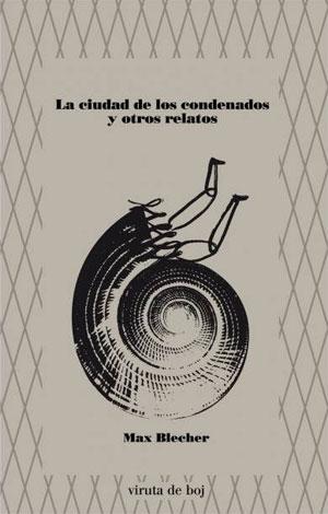 Max Blecher | La ciudad de los condenados y otros relatos