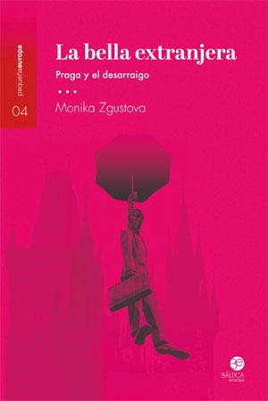 Monika Zgustova | La bella extranjera. Praga y el desarraigo