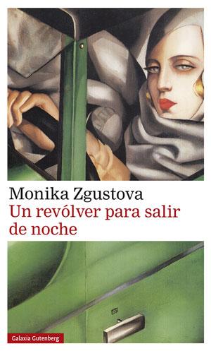Monika Zgustova | Un revolver para salir de noche