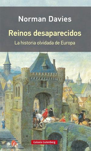 Norman Davies | Reinos desaparecidos. La historia olvidada de Europa